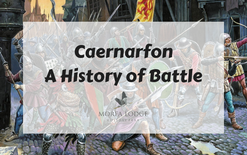 An Exciting History of Battle in Caernarfon
